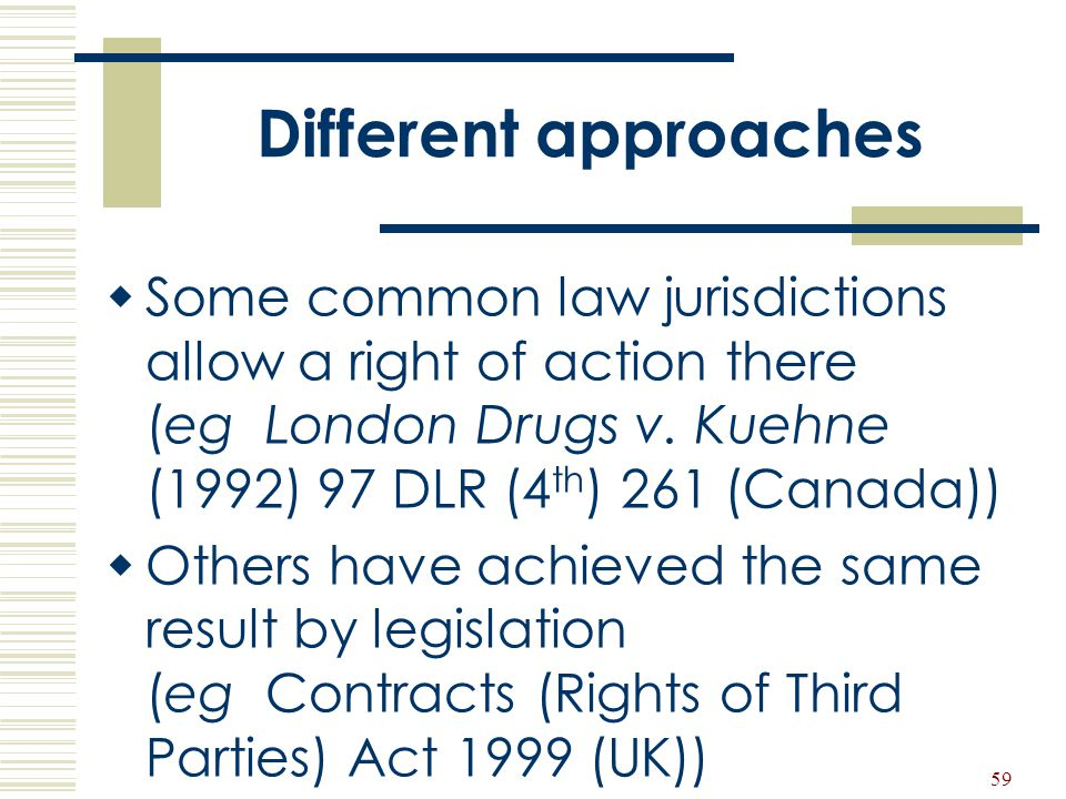 Different approaches Some common law jurisdictions allow a right of action there (eg London Drugs v. Kuehne (1992) 97 DLR (4th) 261 (Canada))