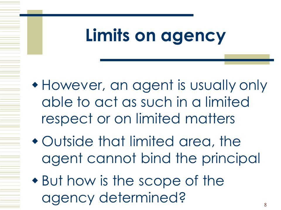 Limits on agency However, an agent is usually only able to act as such in a limited respect or on limited matters.