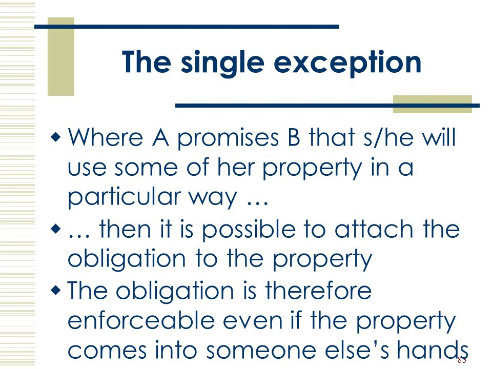 The single exception Where A promises B that s/he will use some of her property in a particular way …