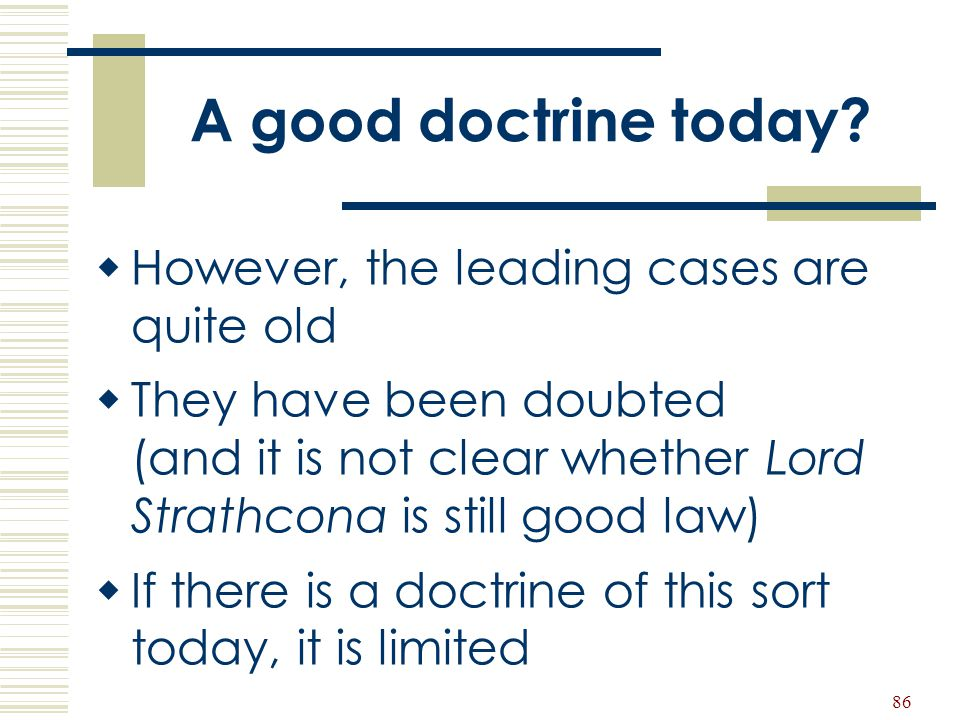 A good doctrine today However, the leading cases are quite old