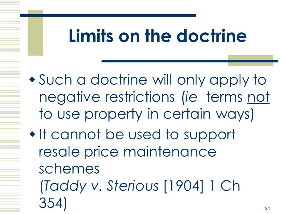 Limits on the doctrine Such a doctrine will only apply to negative restrictions (ie terms not to use property in certain ways)