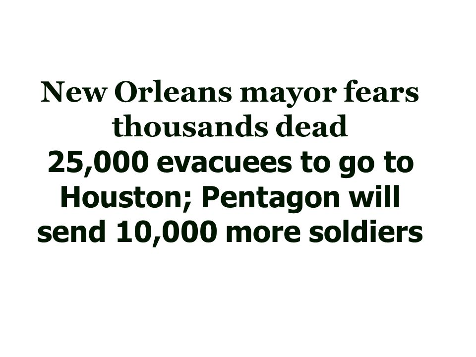 New Orleans mayor fears thousands dead 25,000 evacuees to go to Houston; Pentagon will send 10,000 more soldiers