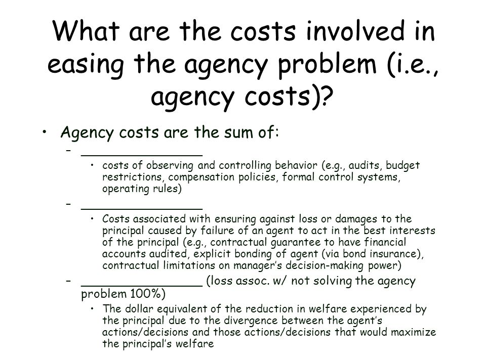What are the costs involved in easing the agency problem (i. e