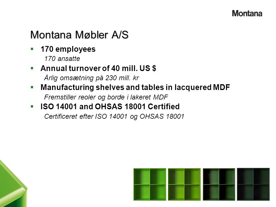 Montana Møbler A/S 170 employees Annual turnover of 40 mill. US $
