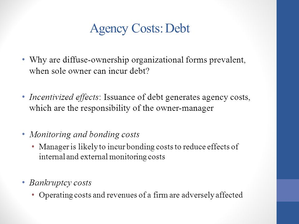 Agency Costs: Debt Why are diffuse-ownership organizational forms prevalent, when sole owner can incur debt