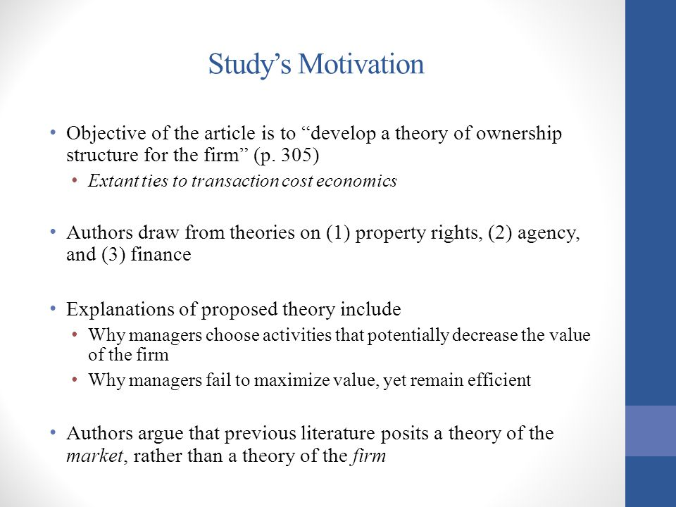 Study's Motivation Objective of the article is to develop a theory of ownership structure for the firm (p. 305)