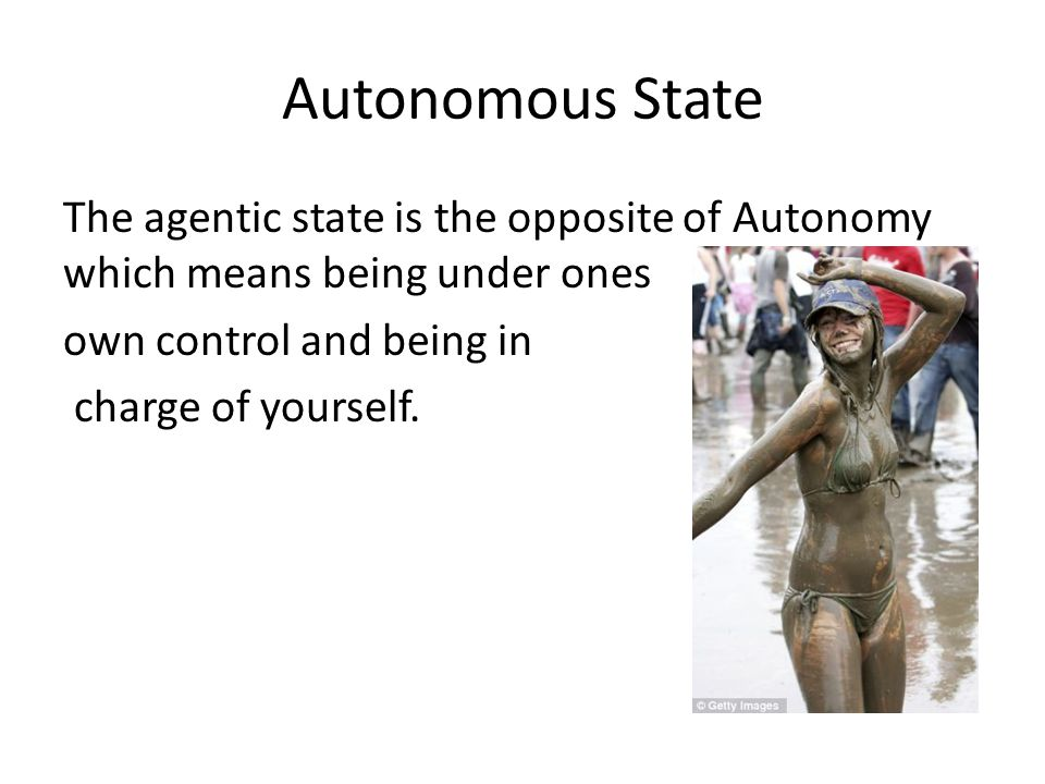 Autonomous State The agentic state is the opposite of Autonomy which means being under ones. own control and being in.