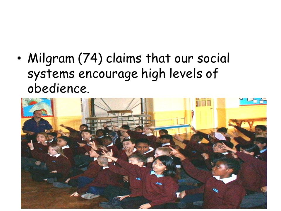 Milgram (74) claims that our social systems encourage high levels of obedience.
