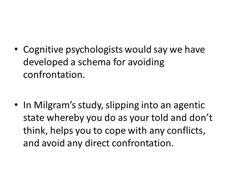 Cognitive psychologists would say we have developed a schema for avoiding confrontation.