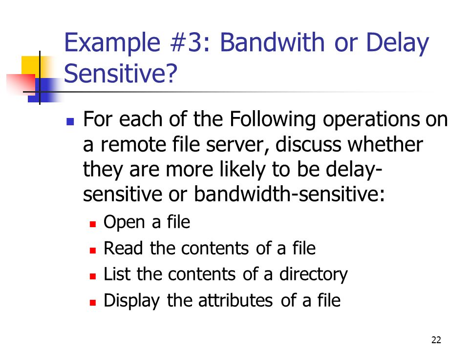 Example #3: Bandwith or Delay Sensitive