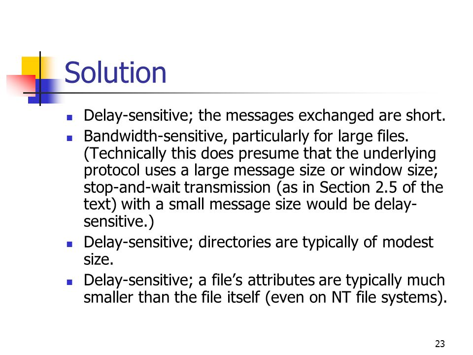 Solution Delay-sensitive; the messages exchanged are short.