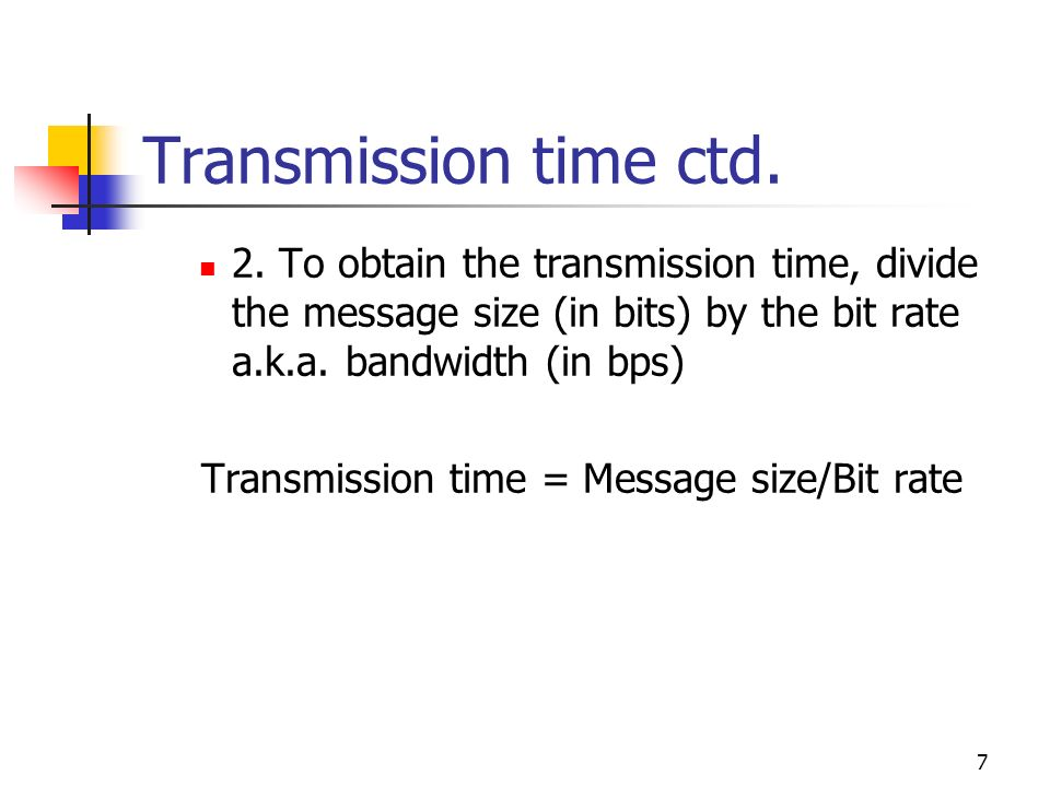 Transmission time = Message size/Bit rate