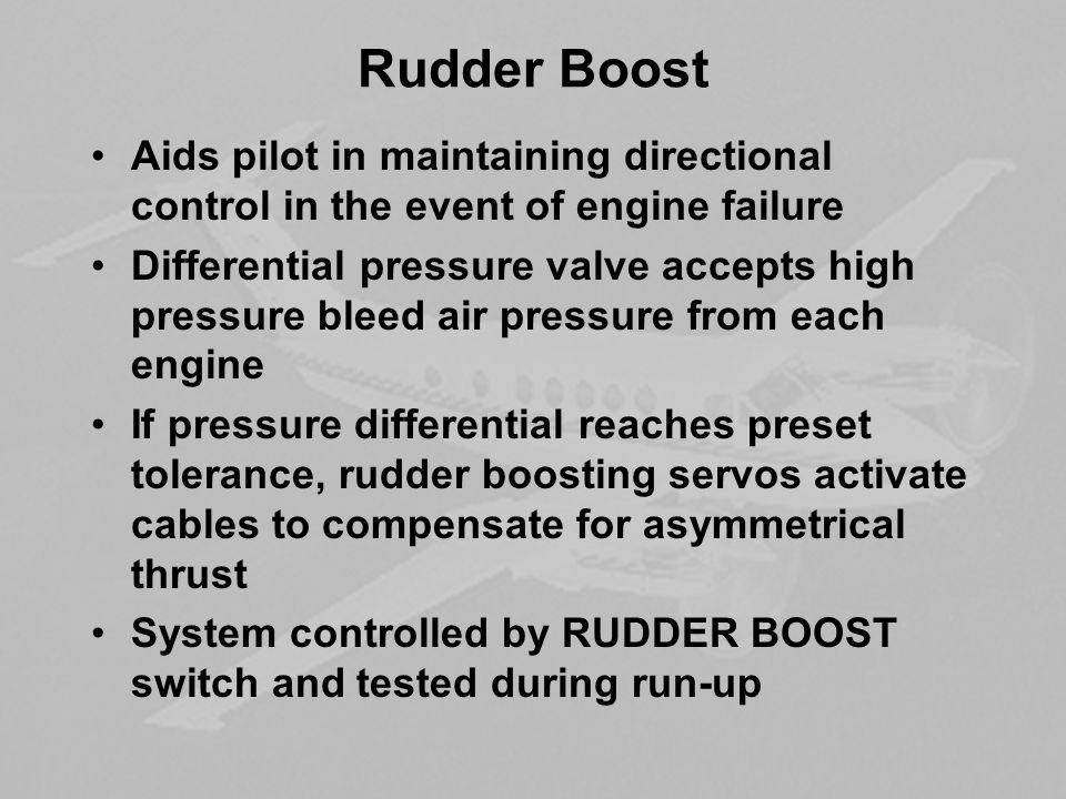 Rudder Boost Aids pilot in maintaining directional control in the event of engine failure.