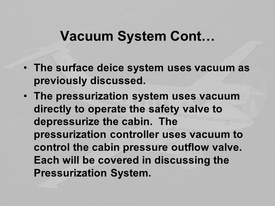 Vacuum System Cont… The surface deice system uses vacuum as previously discussed.