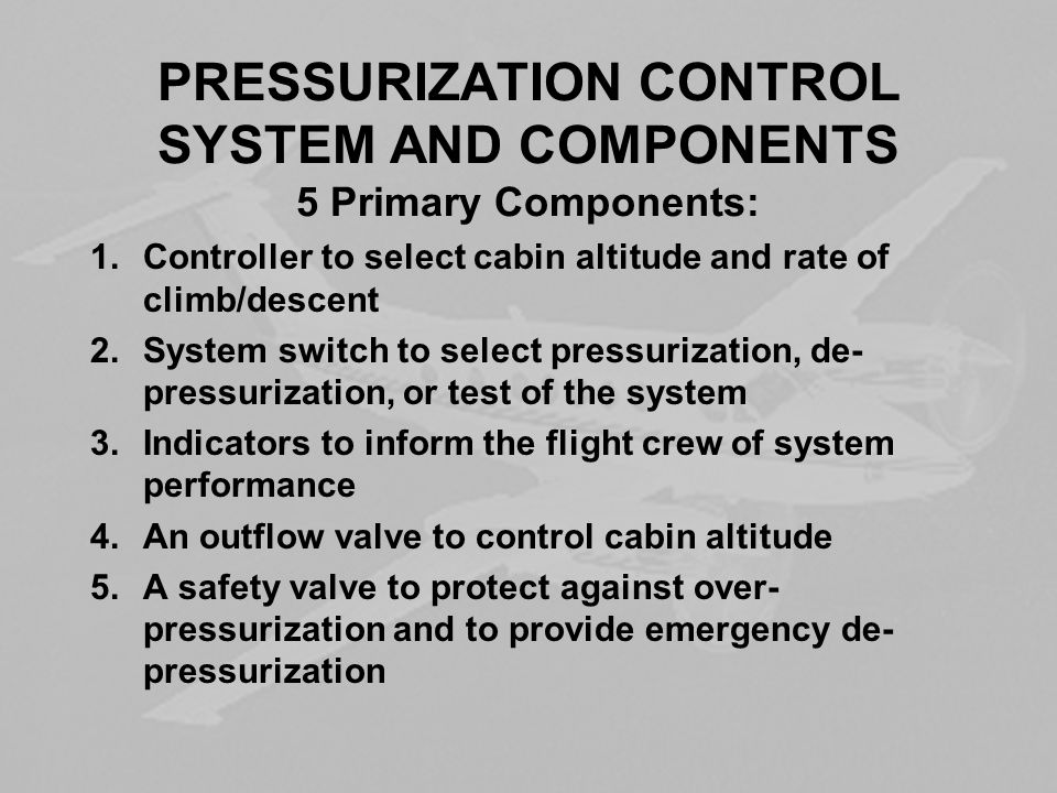 PRESSURIZATION CONTROL SYSTEM AND COMPONENTS 5 Primary Components:
