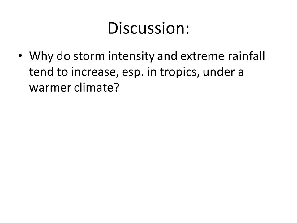 Discussion: Why do storm intensity and extreme rainfall tend to increase, esp.