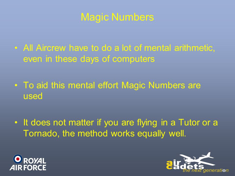 Magic Numbers All Aircrew have to do a lot of mental arithmetic, even in these days of computers. To aid this mental effort Magic Numbers are used.