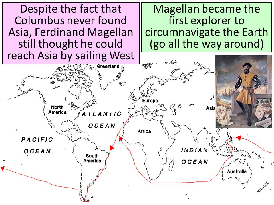 Despite the fact that Columbus never found Asia, Ferdinand Magellan still thought he could reach Asia by sailing West