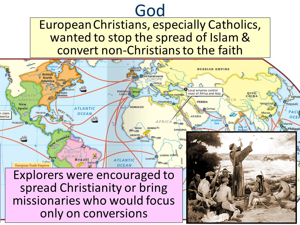 God European Christians, especially Catholics, wanted to stop the spread of Islam & convert non-Christians to the faith.