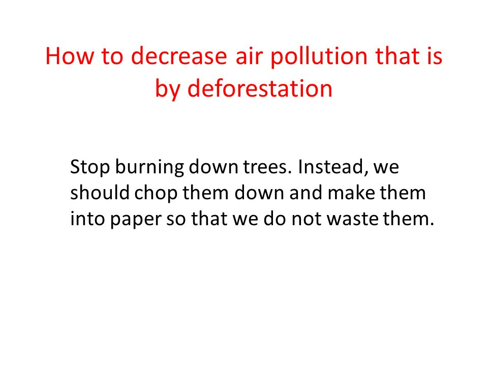 How to decrease air pollution that is by deforestation