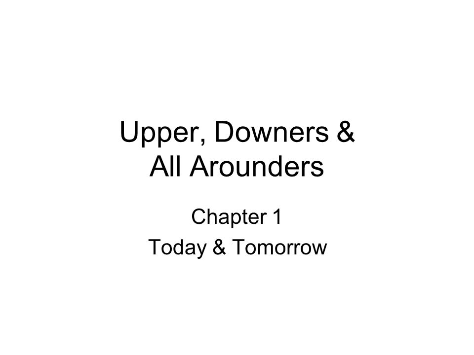 Upper, Downers & All Arounders