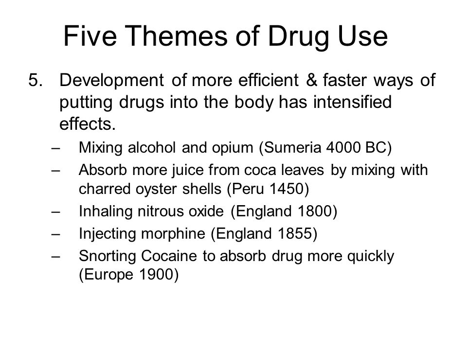 Five Themes of Drug Use Development of more efficient & faster ways of putting drugs into the body has intensified effects.