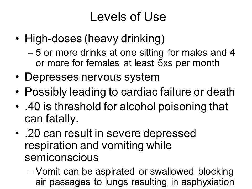 Levels of Use High-doses (heavy drinking) Depresses nervous system