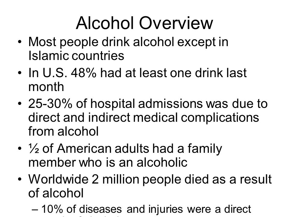 Alcohol Overview Most people drink alcohol except in Islamic countries
