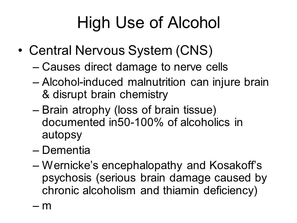 High Use of Alcohol Central Nervous System (CNS)