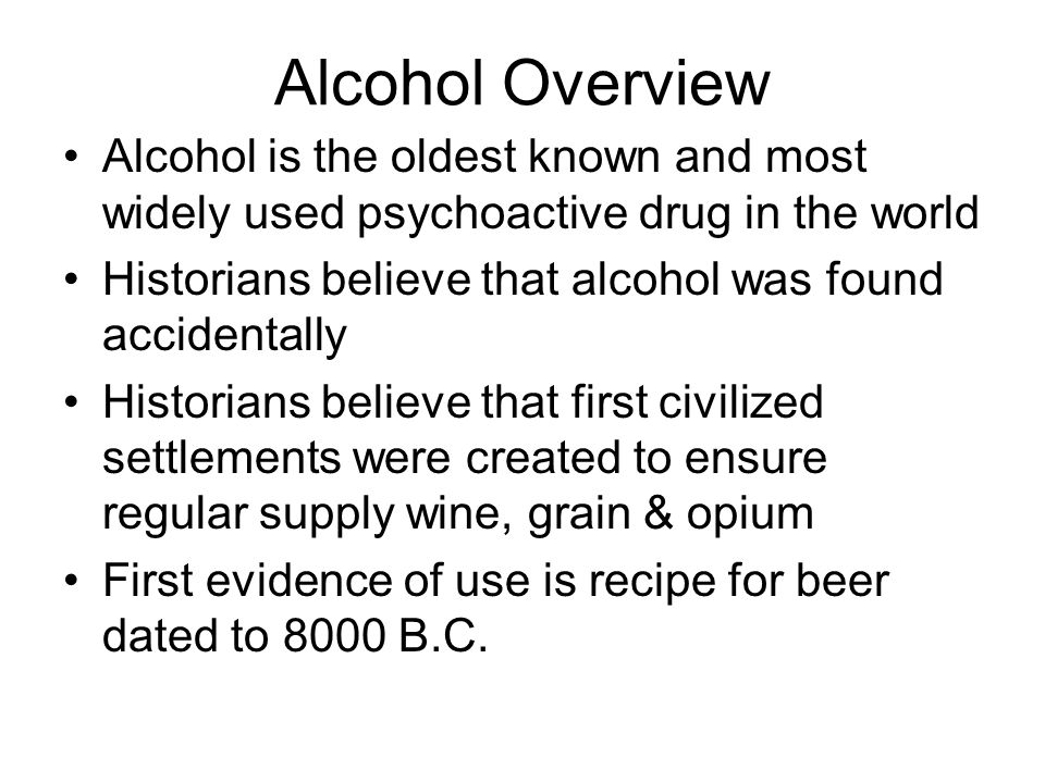 Alcohol Overview Alcohol is the oldest known and most widely used psychoactive drug in the world.