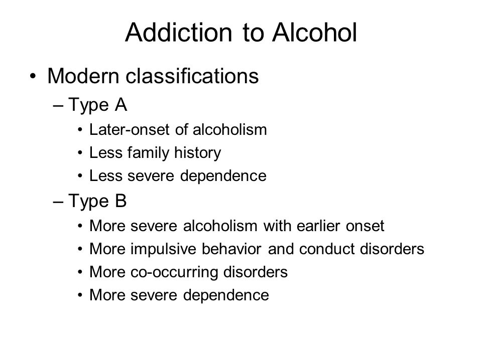 Addiction to Alcohol Modern classifications Type A Type B