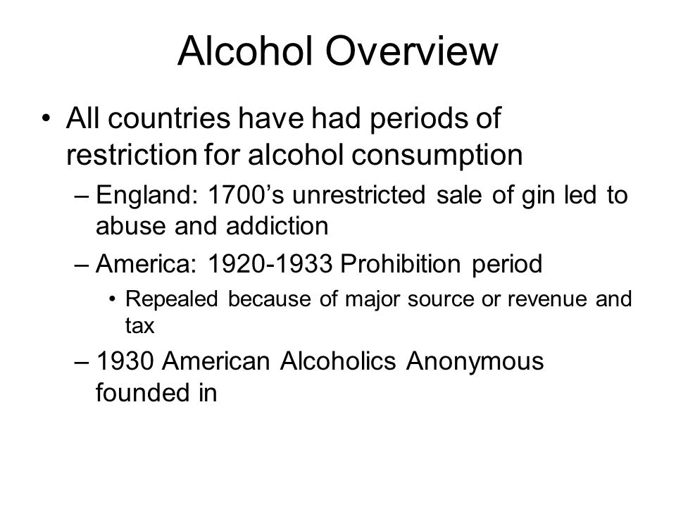 Alcohol Overview All countries have had periods of restriction for alcohol consumption.
