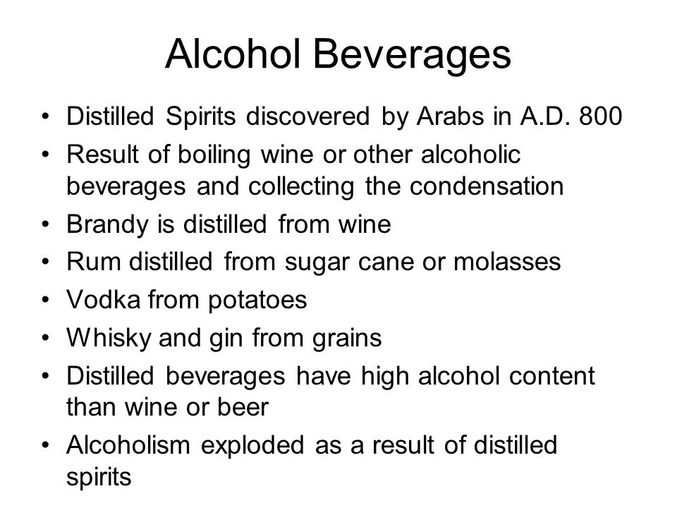 Alcohol Beverages Distilled Spirits discovered by Arabs in A.D. 800