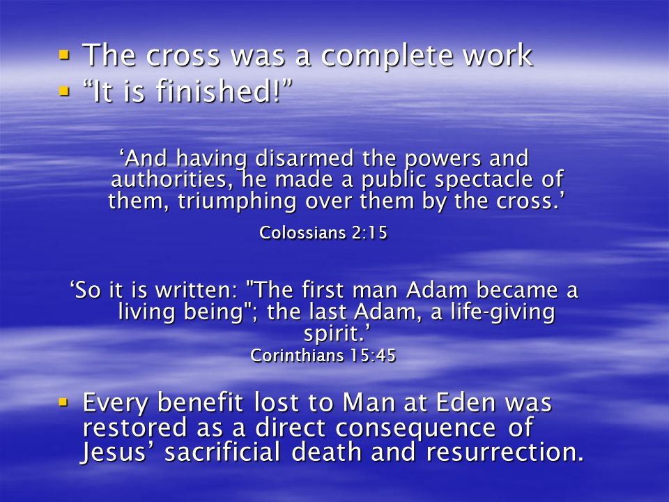 The cross was a complete work It is finished!