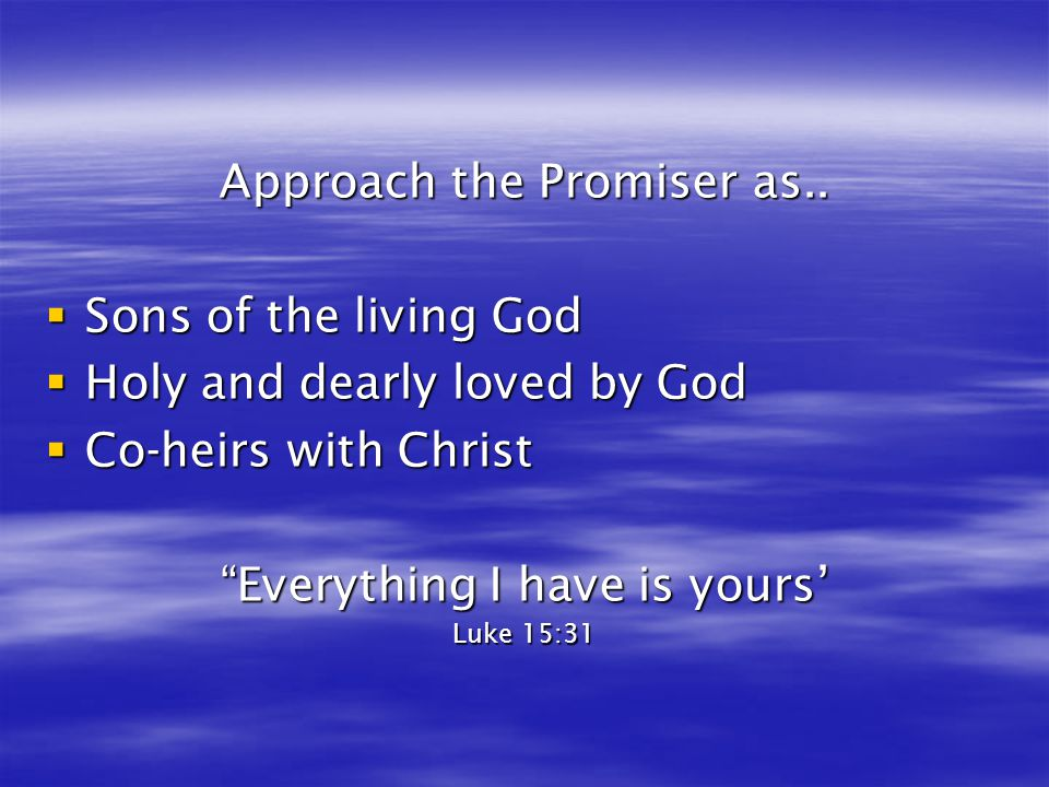 Approach the Promiser as.. Sons of the living God