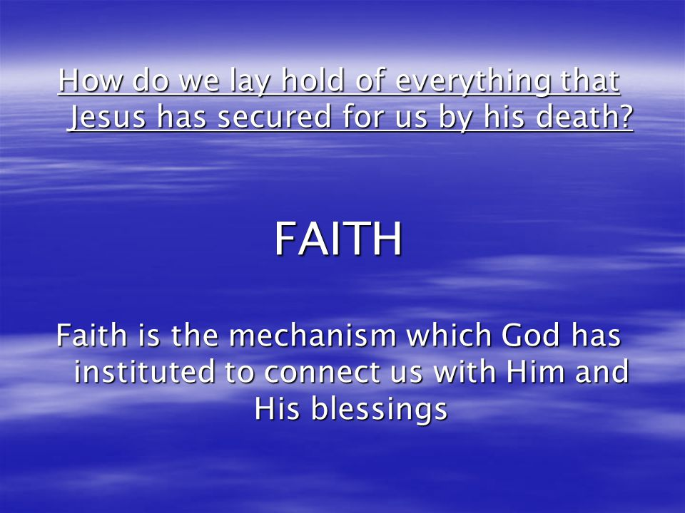 How do we lay hold of everything that Jesus has secured for us by his death