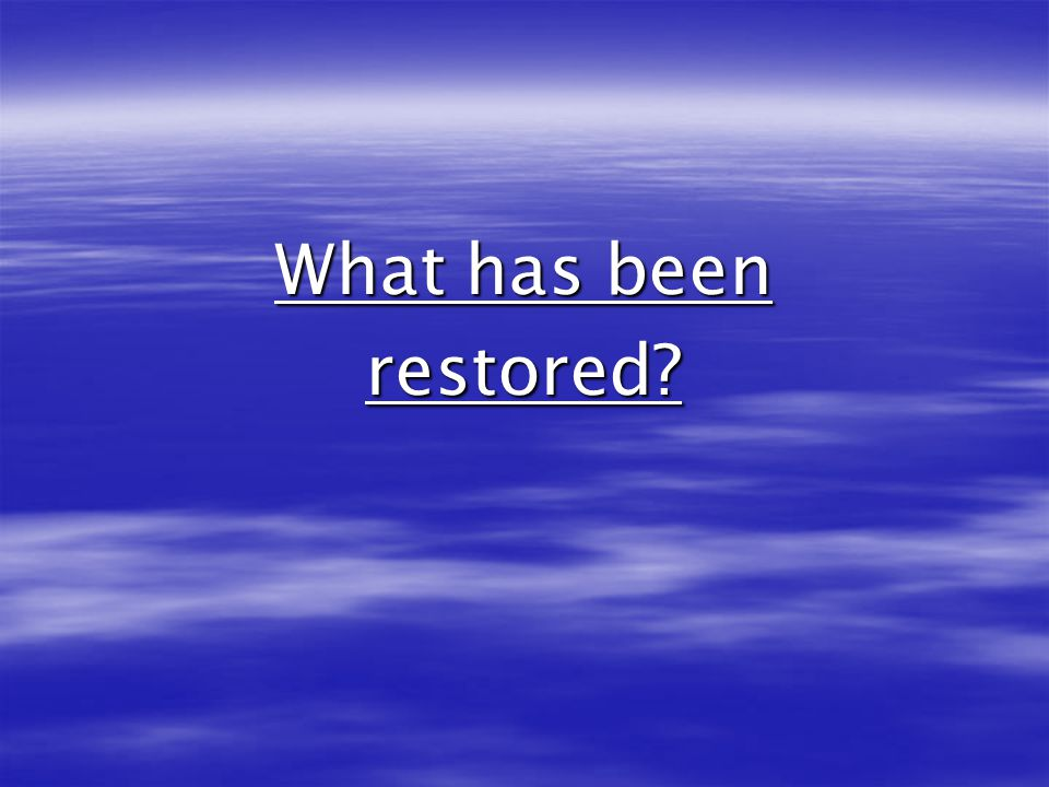 What has been restored