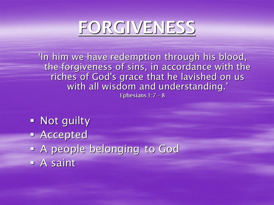 FORGIVENESS Not guilty Accepted A people belonging to God A saint