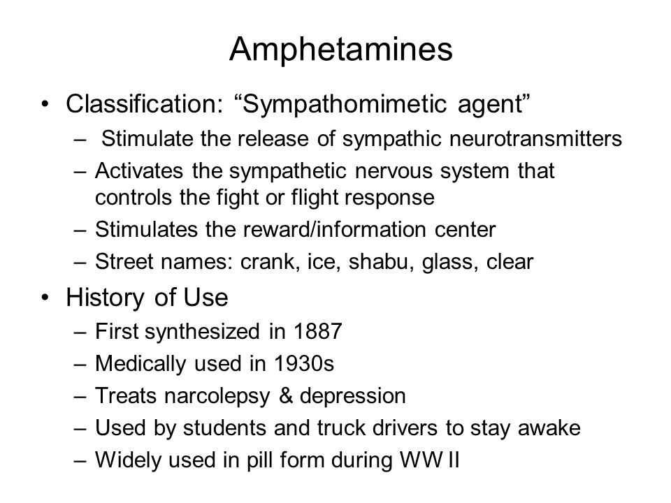Amphetamines Classification: Sympathomimetic agent History of Use