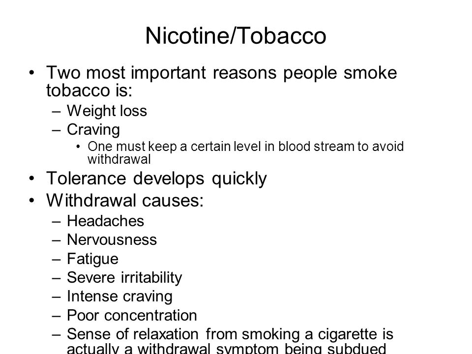 Nicotine/Tobacco Two most important reasons people smoke tobacco is:
