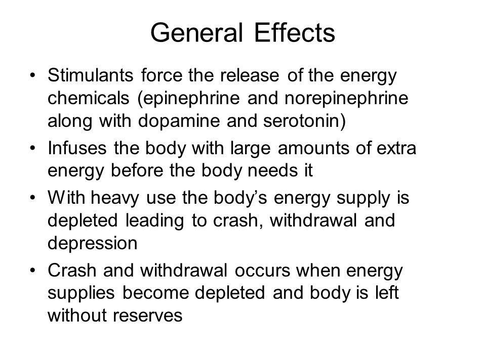 General Effects Stimulants force the release of the energy chemicals (epinephrine and norepinephrine along with dopamine and serotonin)