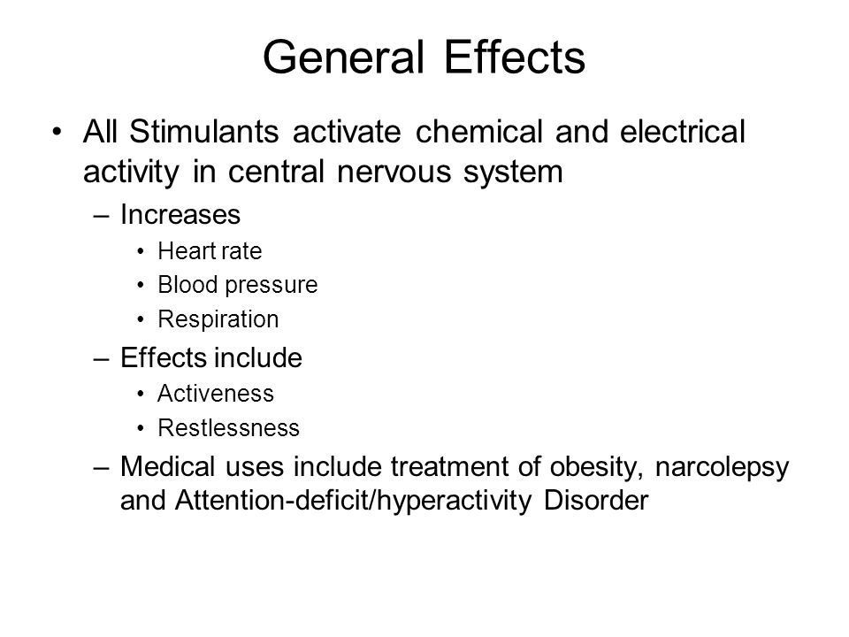 General Effects All Stimulants activate chemical and electrical activity in central nervous system.