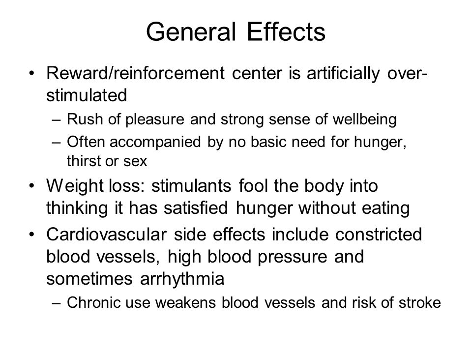 General Effects Reward/reinforcement center is artificially over-stimulated. Rush of pleasure and strong sense of wellbeing.