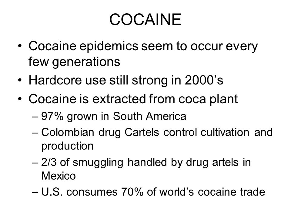 COCAINE Cocaine epidemics seem to occur every few generations
