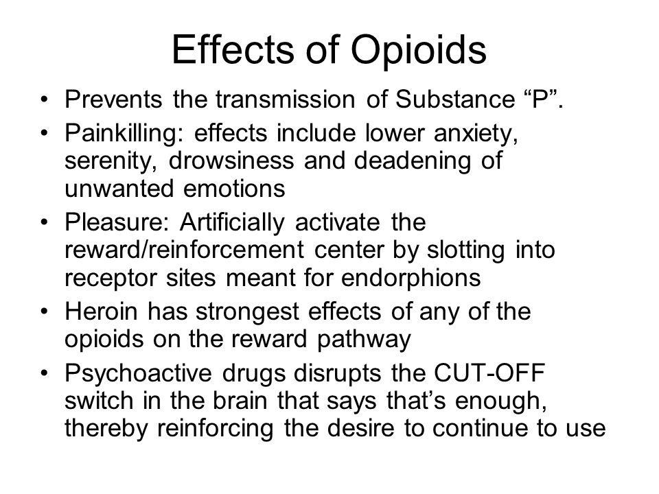 Effects of Opioids Prevents the transmission of Substance P .