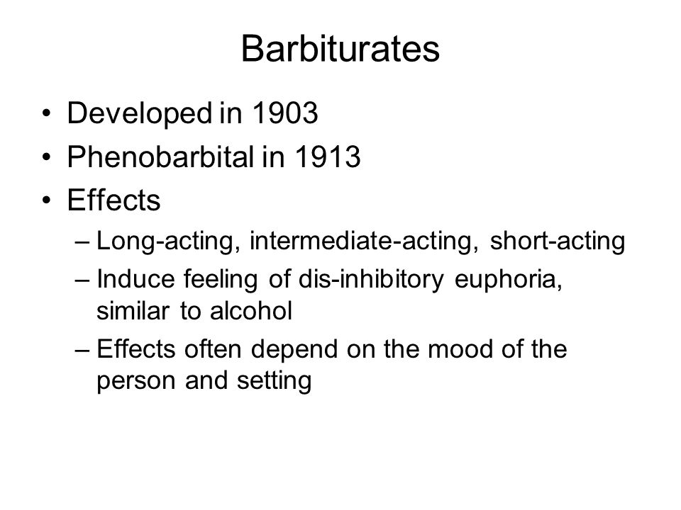 Barbiturates Developed in 1903 Phenobarbital in 1913 Effects