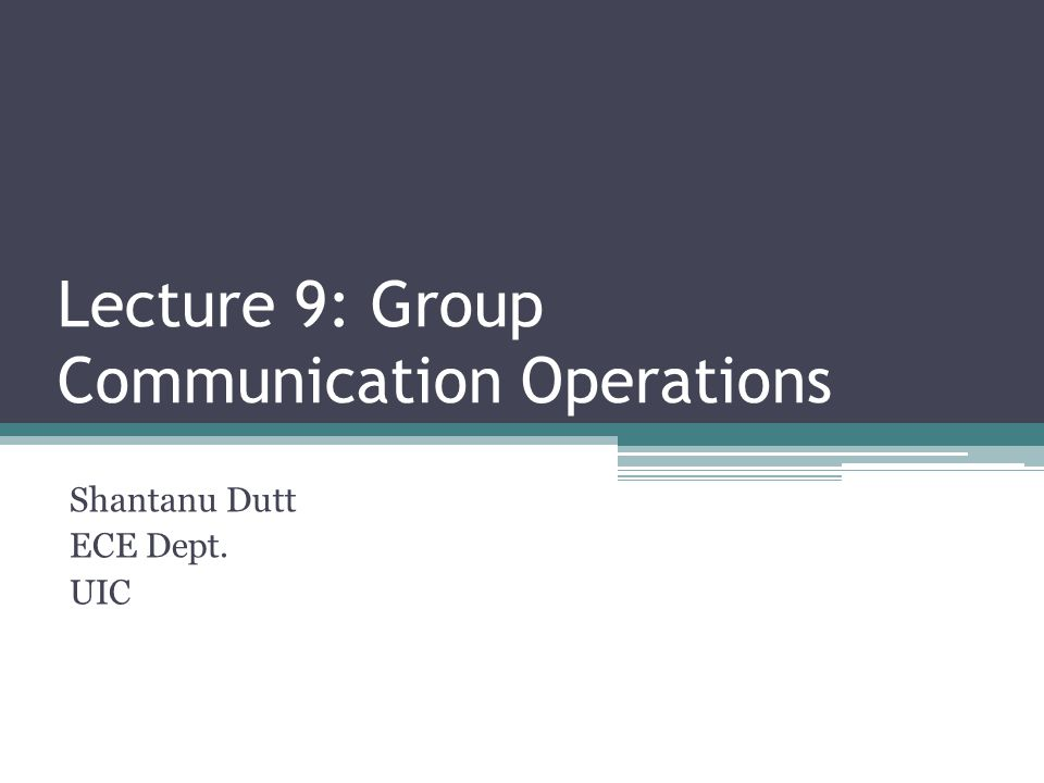 Lecture 9: Group Communication Operations