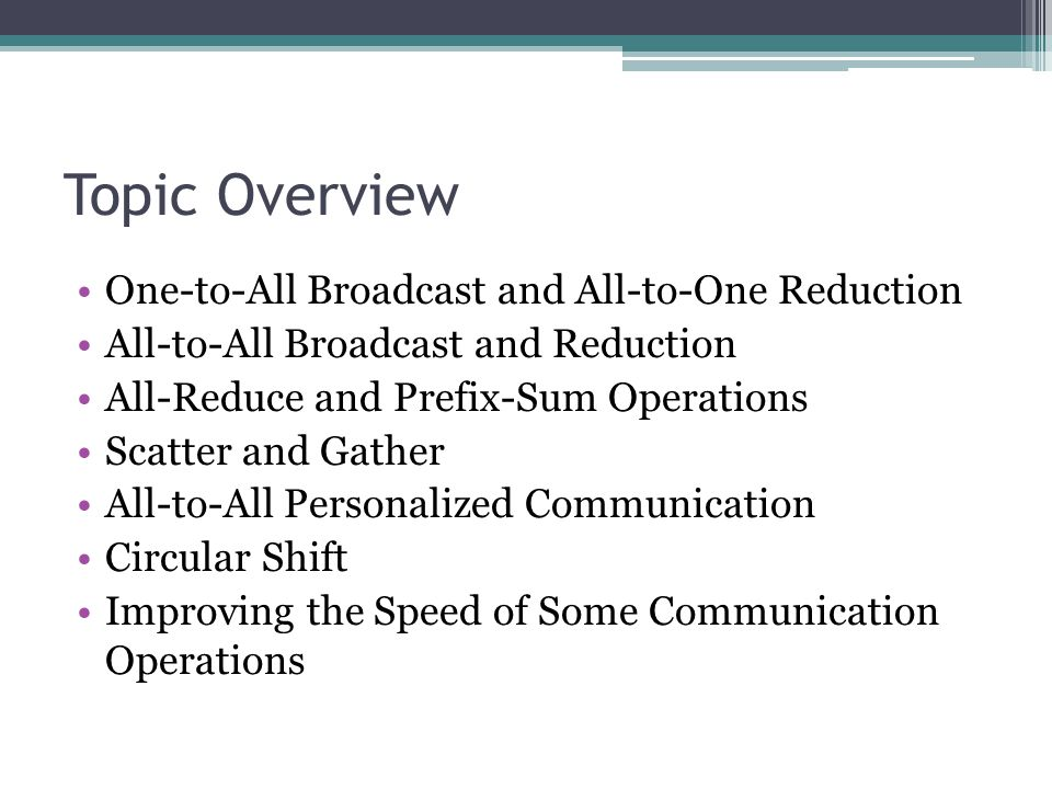 Topic Overview One-to-All Broadcast and All-to-One Reduction
