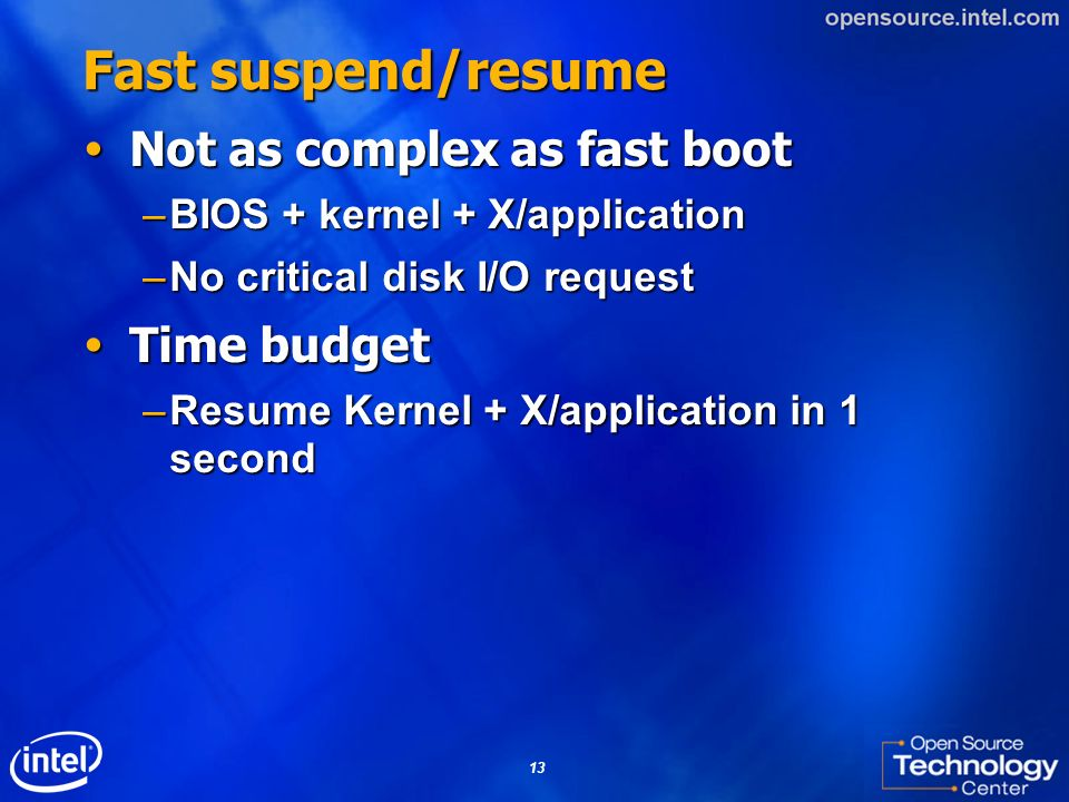 Fast suspend/resume Not as complex as fast boot Time budget