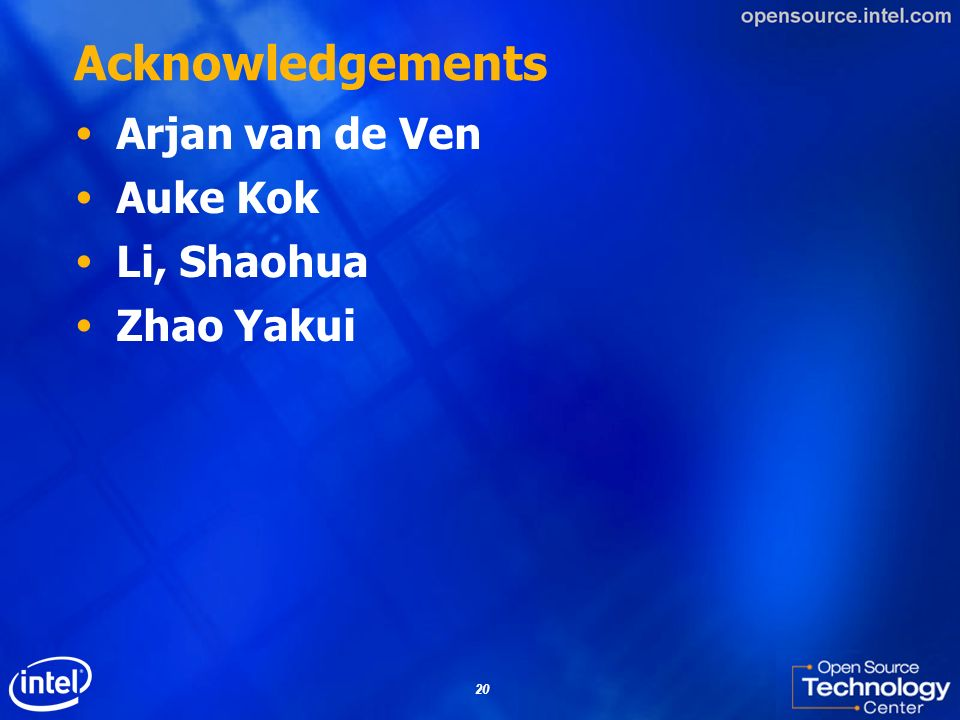Acknowledgements Arjan van de Ven Auke Kok Li, Shaohua Zhao Yakui